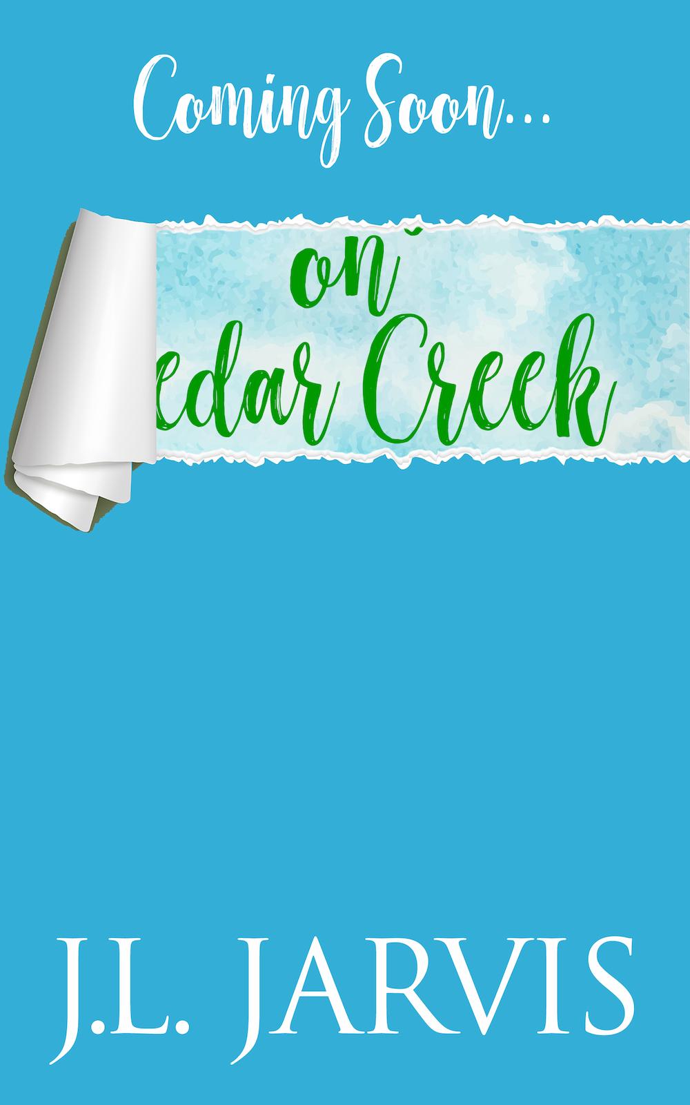 Coming Soon (3rd Cedar Creek book)